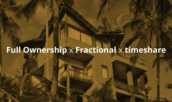 Full Ownership x Fractional x timeshare